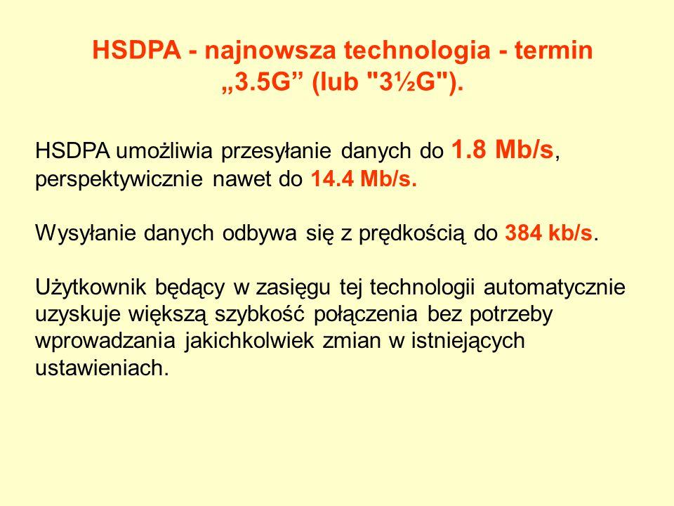 HSDPA umożliwia przesyłanie danych do 1.8 Mb/s, perspektywicznie nawet do 14.4 Mb/s. Wysyłanie danych odbywa się z prędkością do 384 kb/s. Użytkownik