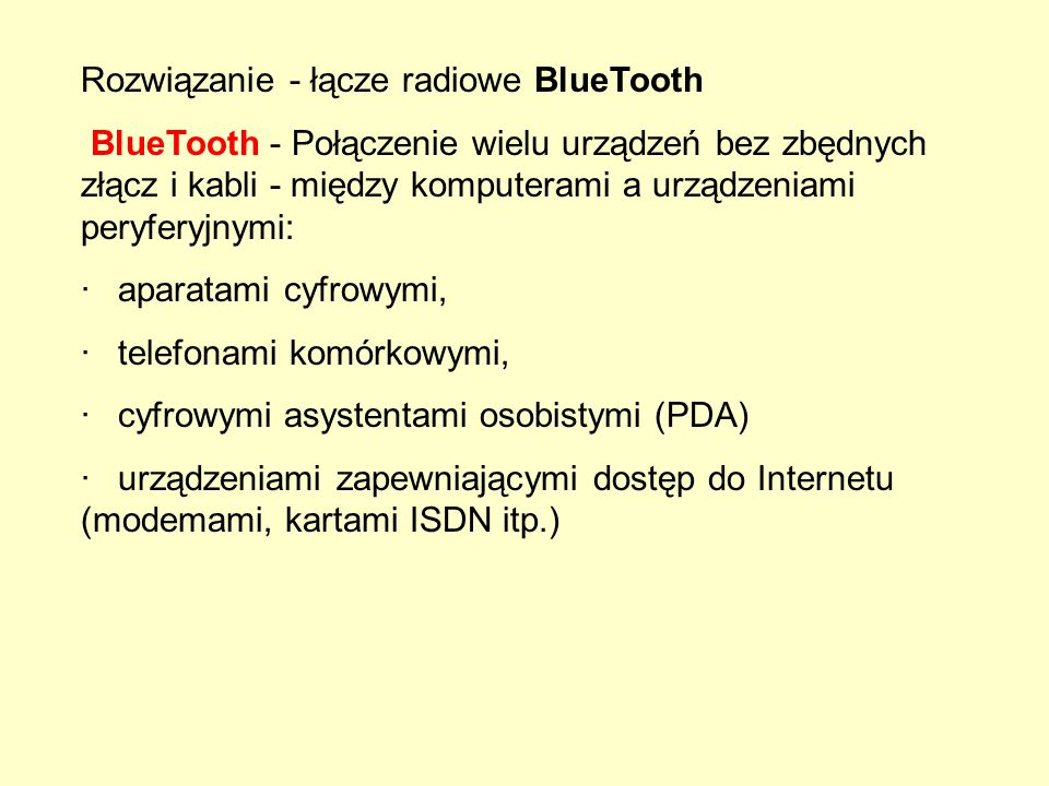 Rozwiązanie - łącze radiowe BlueTooth BlueTooth - Połączenie wielu urządzeń bez zbędnych złącz i kabli - między komputerami a urządzeniami peryferyjny