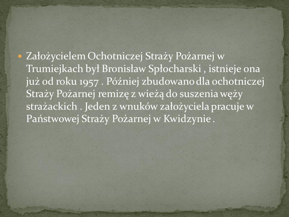 Założycielem Ochotniczej Straży Pożarnej w Trumiejkach był Bronisław Spłocharski, istnieje ona już od roku 1957. Później zbudowano dla ochotniczej Str