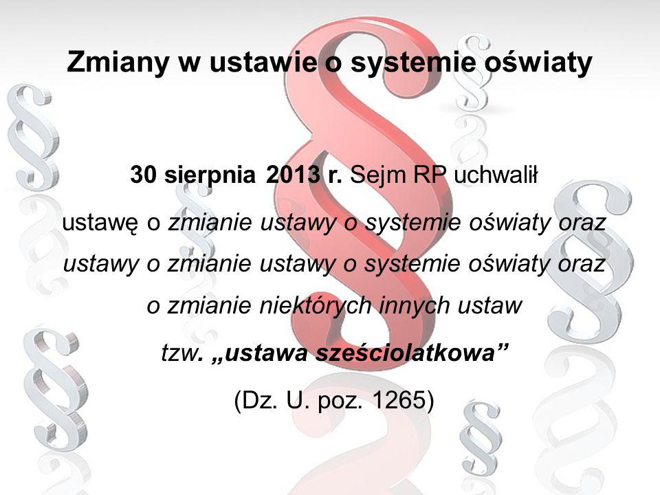 30 sierpnia 2013 r. Sejm RP uchwalił ustawę o zmianie ustawy o systemie oświaty oraz ustawy o zmianie ustawy o systemie oświaty oraz o zmianie niektór