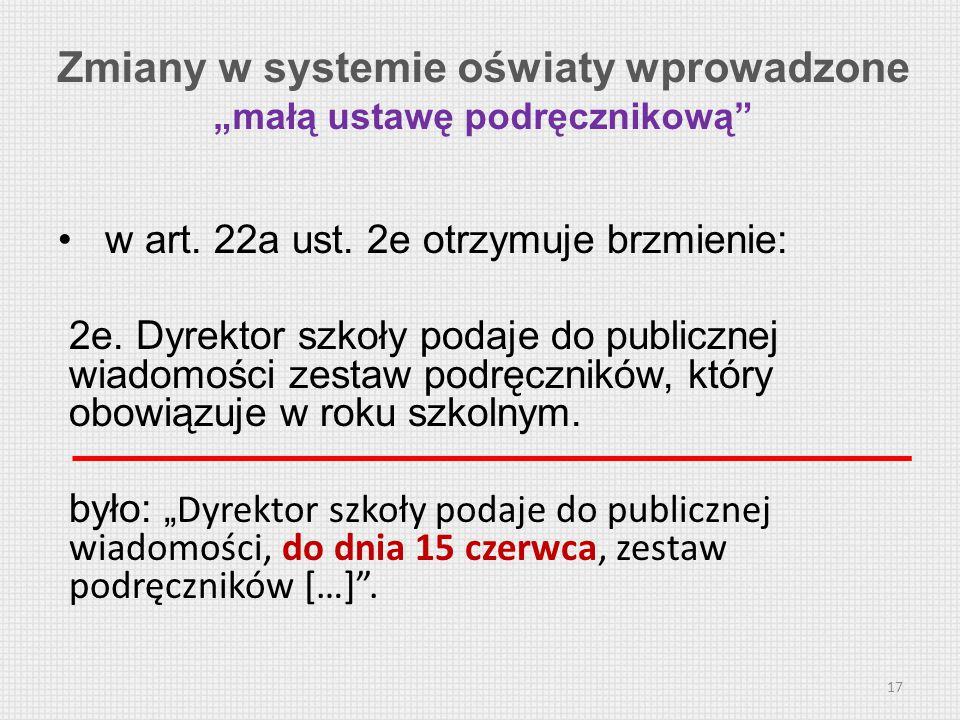 w art. 22a ust. 2e otrzymuje brzmienie: 2e. Dyrektor szkoły podaje do publicznej wiadomości zestaw podręczników, który obowiązuje w roku szkolnym. był