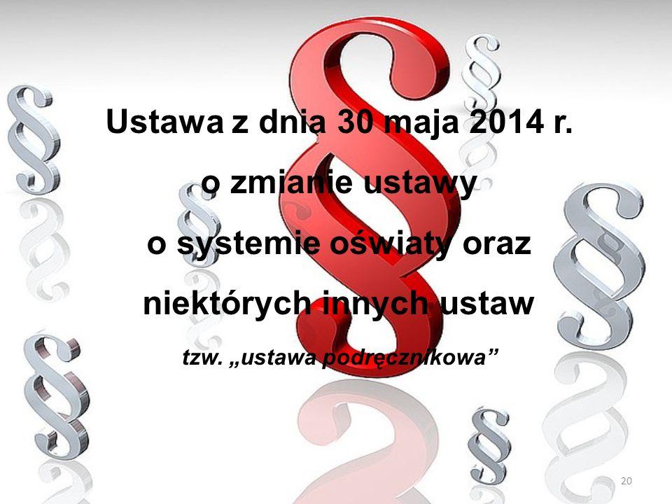 """20 Ustawa z dnia 30 maja 2014 r. o zmianie ustawy o systemie oświaty oraz niektórych innych ustaw tzw. """"ustawa podręcznikowa"""""""