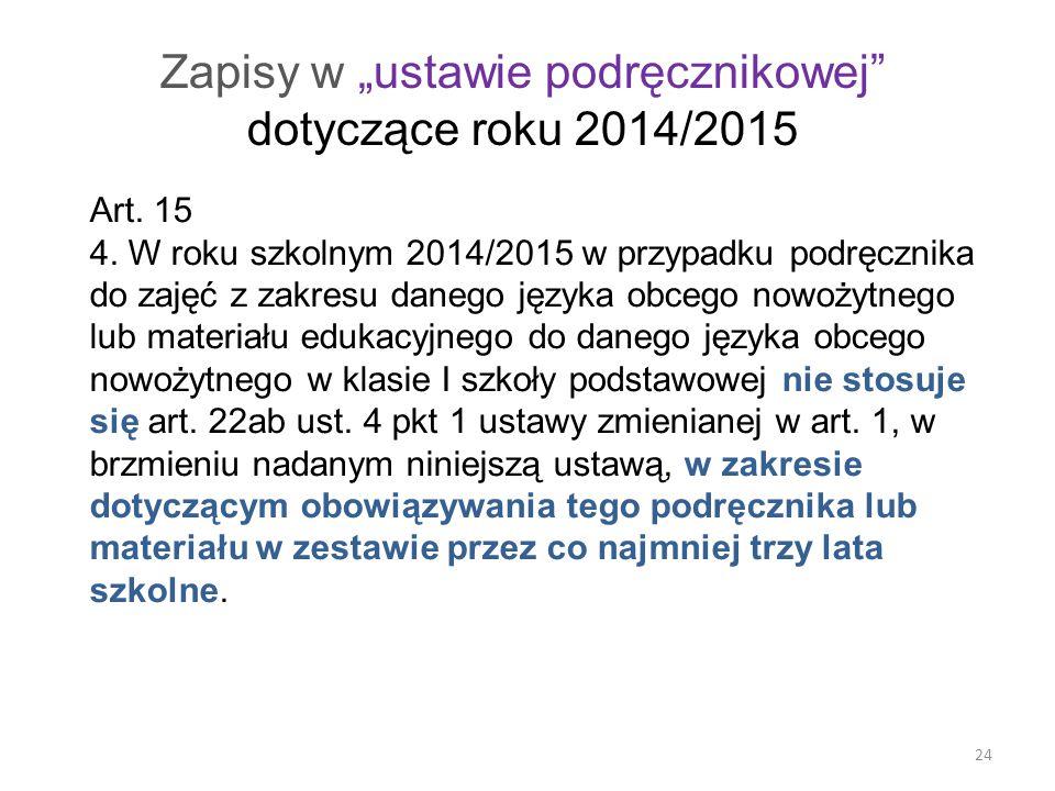 """24 Zapisy w """"ustawie podręcznikowej"""" dotyczące roku 2014/2015 Art. 15 4. W roku szkolnym 2014/2015 w przypadku podręcznika do zajęć z zakresu danego j"""