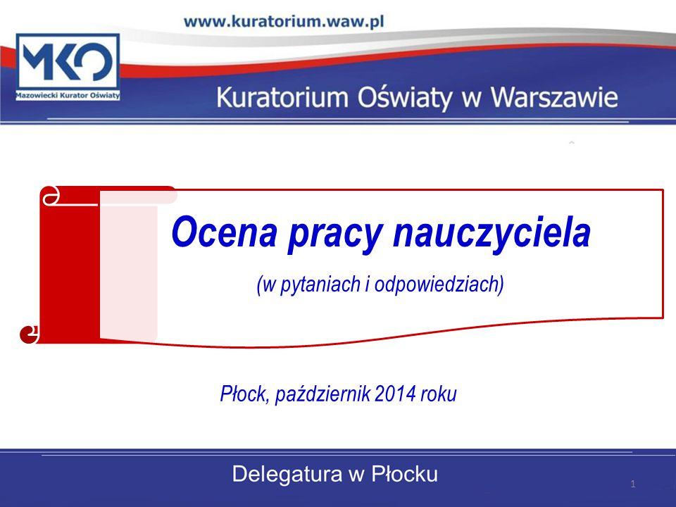 Ocena pracy nauczyciela (w pytaniach i odpowiedziach) Płock, październik 2014 roku 1