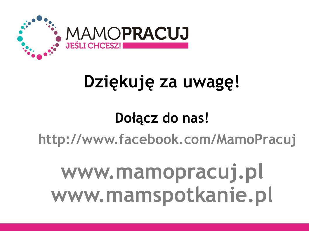 www.mamopracuj.pl www.mamspotkanie.pl Dziękuję za uwagę.