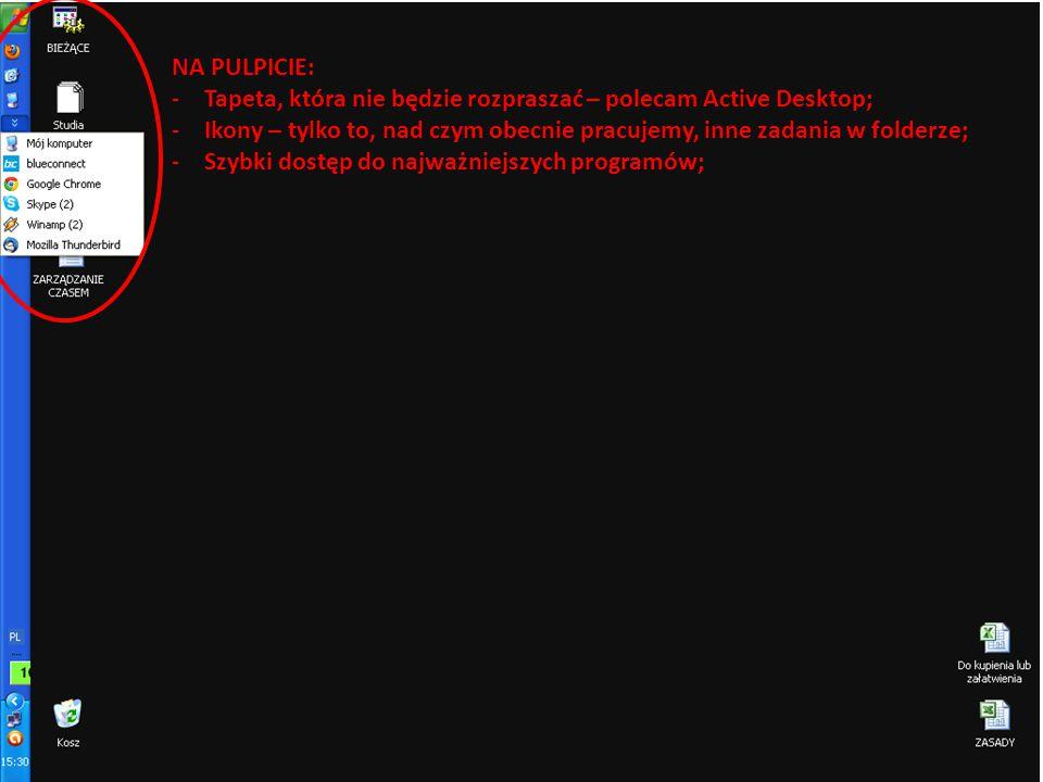 NA PULPICIE: -Tapeta, która nie będzie rozpraszać – polecam Active Desktop; -Ikony – tylko to, nad czym obecnie pracujemy, inne zadania w folderze; -Szybki dostęp do najważniejszych programów;
