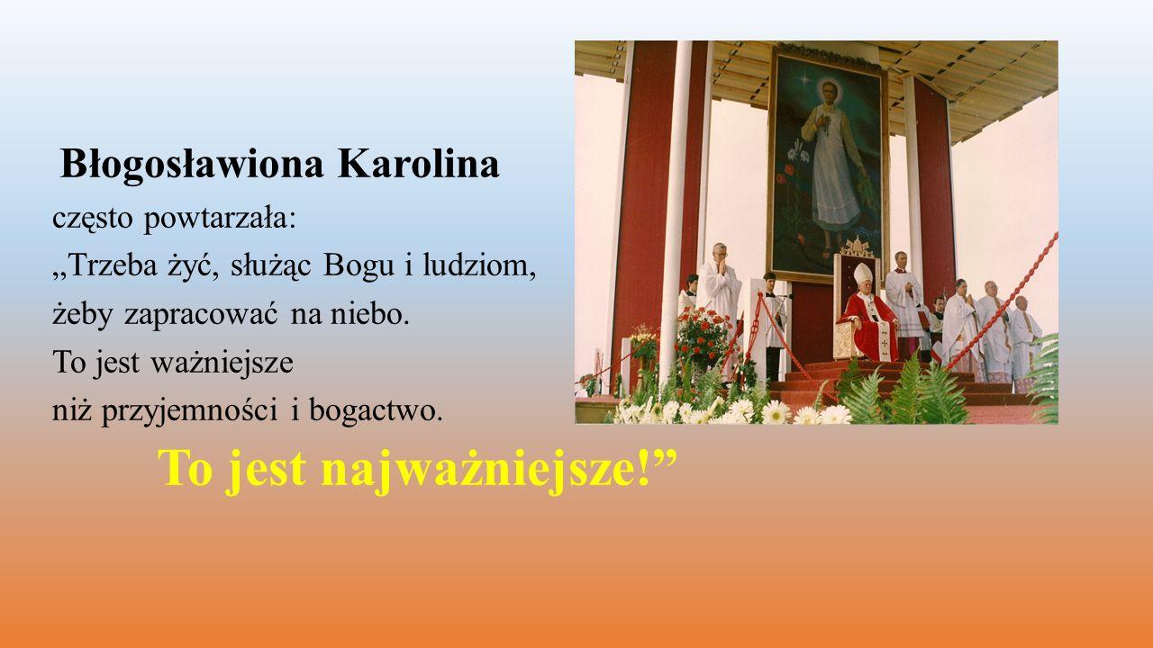 """Błogosławiona Karolina często powtarzała: """"Trzeba żyć, służąc Bogu i ludziom, żeby zapracować na niebo."""