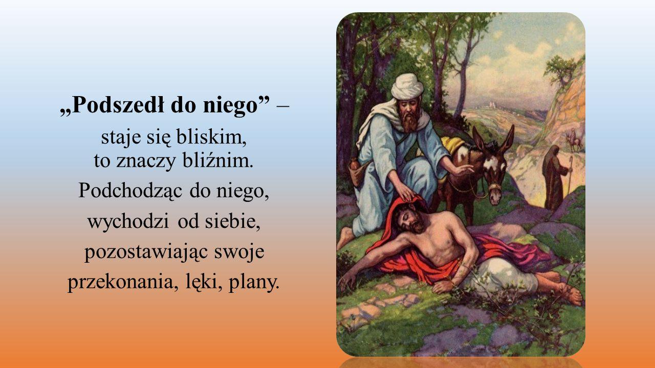 """""""Opatrzył mu rany – troska o bliźniego wydobywa z Samarytanina piękno jego człowieczeństwa."""