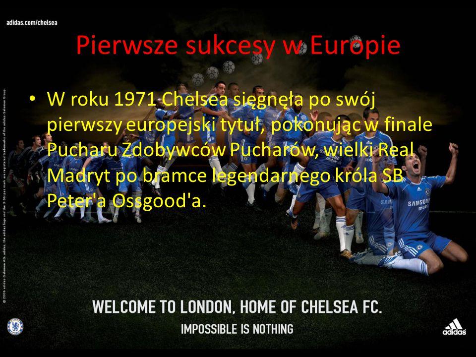 Pierwsze sukcesy w Europie W roku 1971 Chelsea sięgnęła po swój pierwszy europejski tytuł, pokonując w finale Pucharu Zdobywców Pucharów, wielki Real Madryt po bramce legendarnego króla SB Peter a Ossgood a.