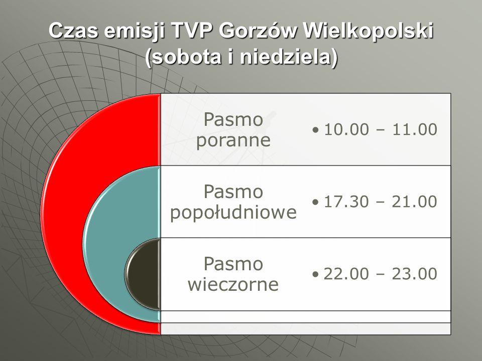 Czas emisji TVP Gorzów Wielkopolski (sobota i niedziela) Pasmo poranne Pasmo popołudniowe Pasmo wieczorne 10.00 – 11.00 17.30 – 21.00 22.00 – 23.00