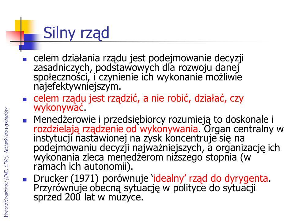 Witold Kwaśnicki (INE, UWr), Notatki do wykładów Silny rząd celem działania rządu jest podejmowanie decyzji zasadniczych, podstawowych dla rozwoju dan