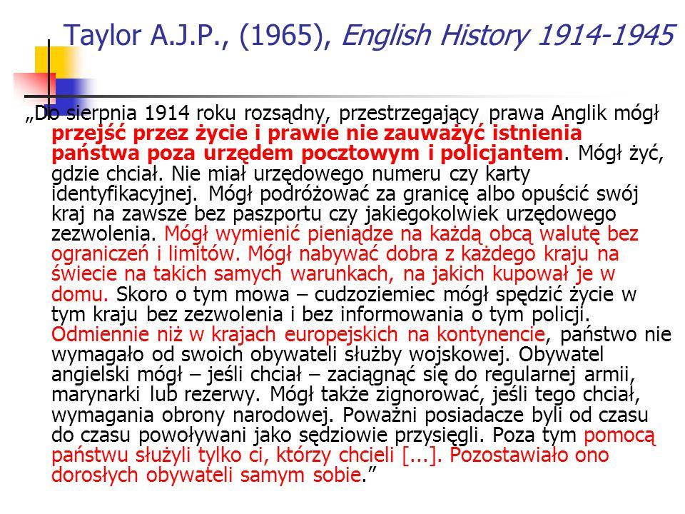 """Taylor A.J.P., (1965), English History 1914-1945 """"Do sierpnia 1914 roku rozsądny, przestrzegający prawa Anglik mógł przejść przez życie i prawie nie z"""