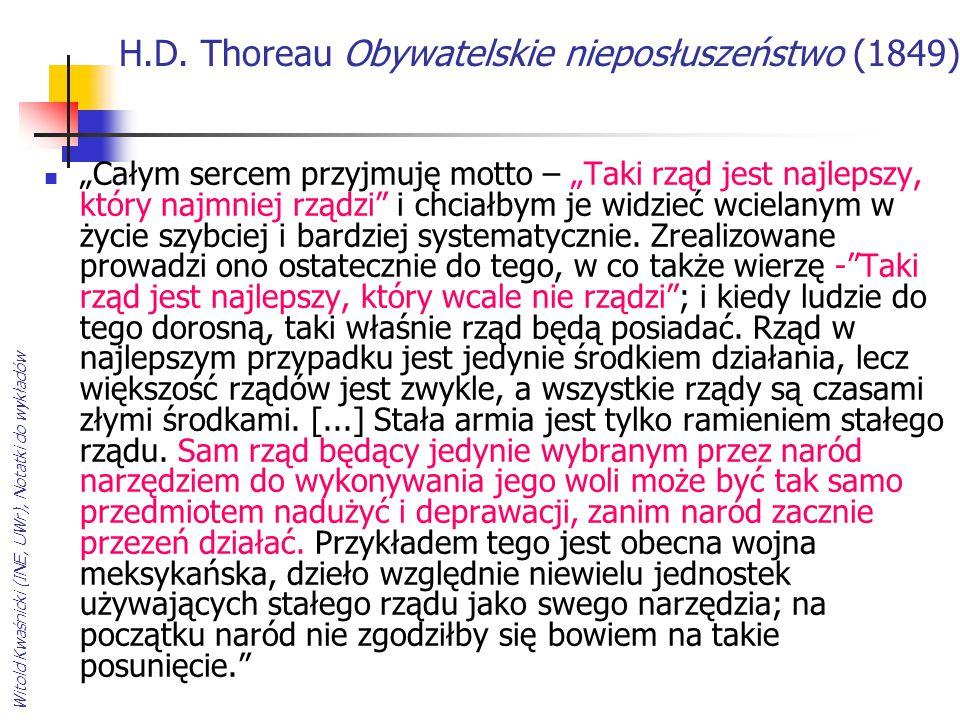 """Witold Kwaśnicki (INE, UWr), Notatki do wykładów H.D. Thoreau Obywatelskie nieposłuszeństwo (1849) """"Całym sercem przyjmuję motto – """"Taki rząd jest naj"""
