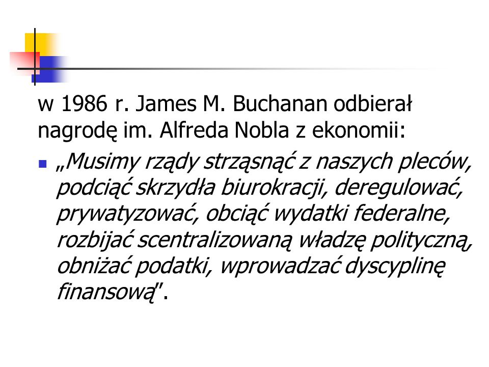 """w 1986 r. James M. Buchanan odbierał nagrodę im. Alfreda Nobla z ekonomii: """"Musimy rządy strząsnąć z naszych pleców, podciąć skrzydła biurokracji, der"""