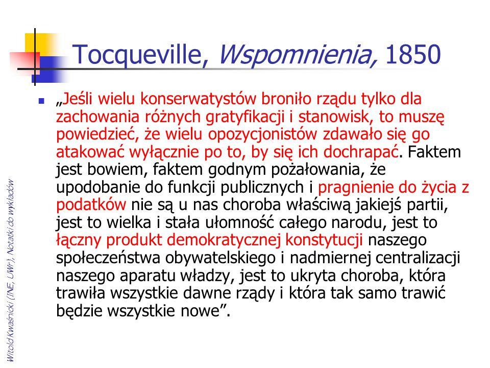 """Witold Kwaśnicki (INE, UWr), Notatki do wykładów Tocqueville, Wspomnienia, 1850 """"Jeśli wielu konserwatystów broniło rządu tylko dla zachowania różnych"""