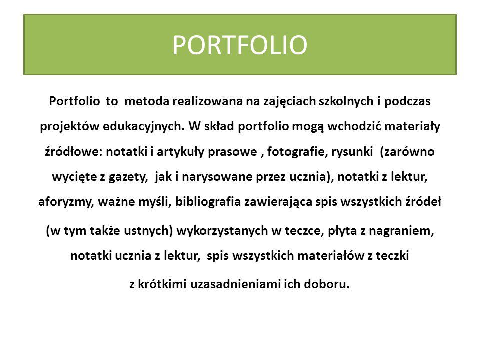 PORTFOLIO Portfolio to metoda realizowana na zajęciach szkolnych i podczas projektów edukacyjnych. W skład portfolio mogą wchodzić materiały źródłowe: