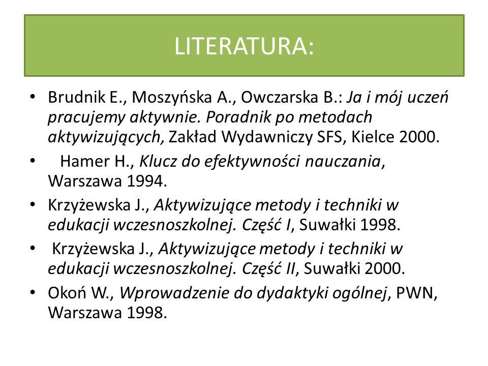 LITERATURA: Brudnik E., Moszyńska A., Owczarska B.: Ja i mój uczeń pracujemy aktywnie. Poradnik po metodach aktywizujących, Zakład Wydawniczy SFS, Kie