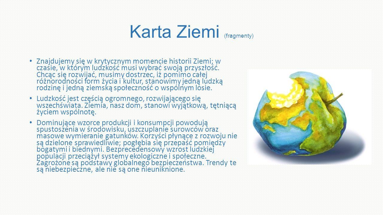 Karta Ziemi (fragmenty) Znajdujemy się w krytycznym momencie historii Ziemi; w czasie, w którym ludzkość musi wybrać swoją przyszłość.