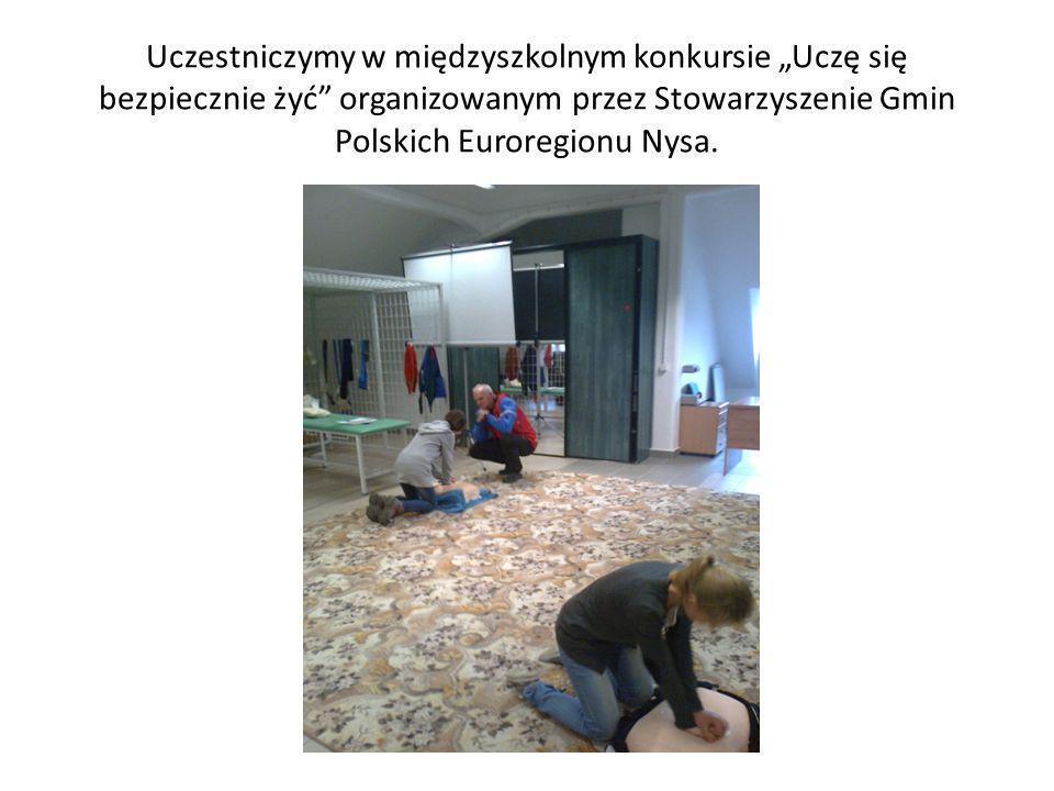 """Uczestniczymy w międzyszkolnym konkursie """"Uczę się bezpiecznie żyć organizowanym przez Stowarzyszenie Gmin Polskich Euroregionu Nysa."""