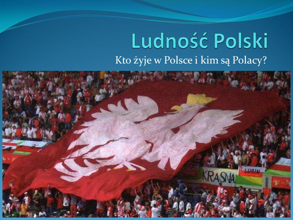Kto żyje w Polsce i kim są Polacy?