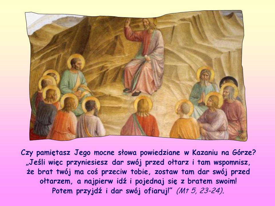 """""""... niż ofiary . Jeśli nie kochasz brata, Jezusowi nie podoba się twoja pobożność."""