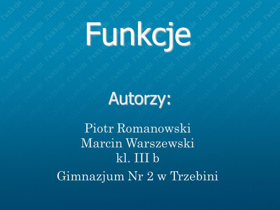 Funkcje Autorzy: Piotr Romanowski Marcin Warszewski kl. III b Gimnazjum Nr 2 w Trzebini