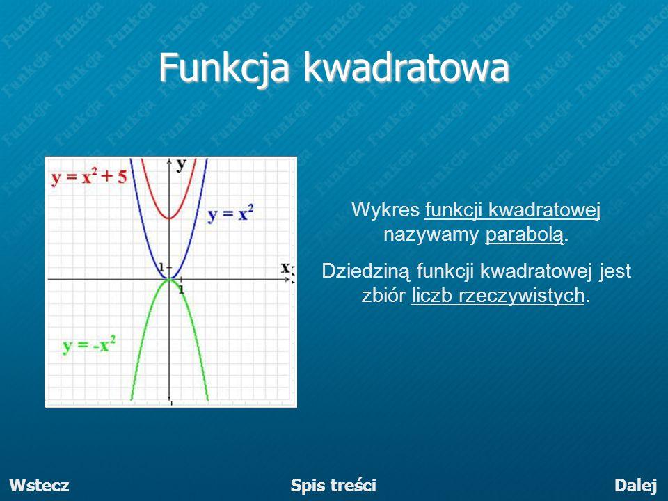 Funkcja kwadratowa Wykres funkcji kwadratowej nazywamy parabolą. Dziedziną funkcji kwadratowej jest zbiór liczb rzeczywistych. WsteczDalej Spis treści