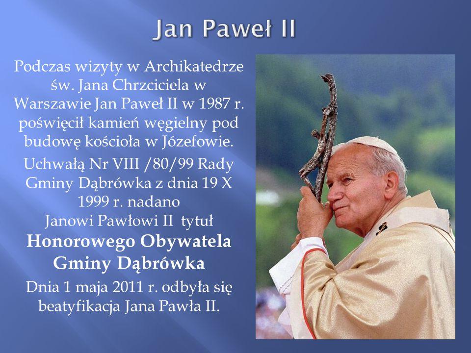 Podczas wizyty w Archikatedrze św. Jana Chrzciciela w Warszawie Jan Paweł II w 1987 r. poświęcił kamień węgielny pod budowę kościoła w Józefowie. Uchw
