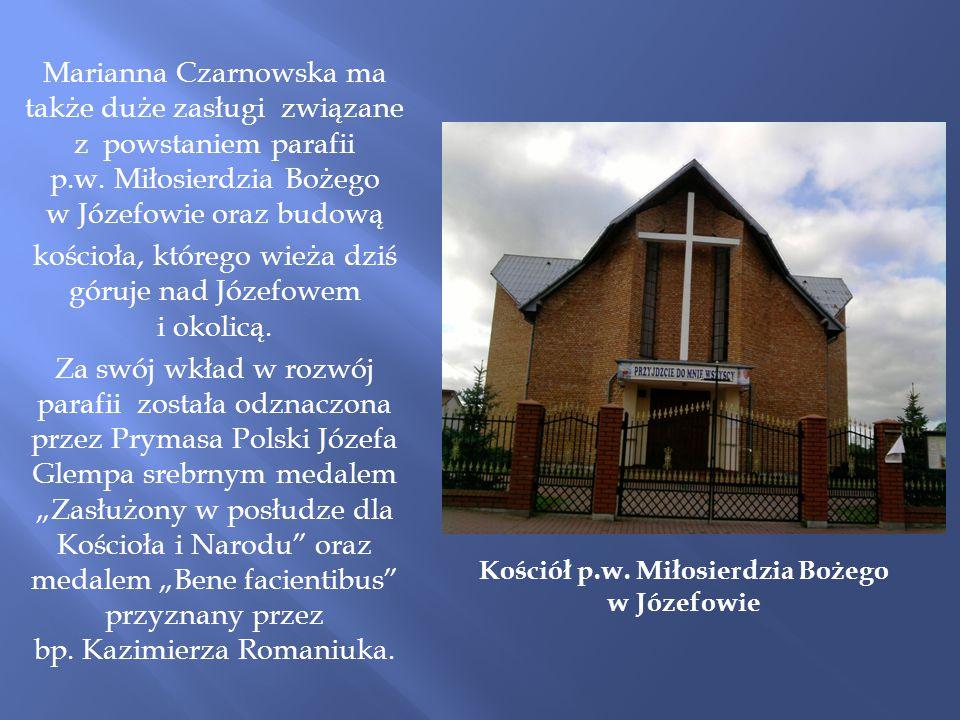 Marianna Czarnowska ma także duże zasługi związane z powstaniem parafii p.w. Miłosierdzia Bożego w Józefowie oraz budową kościoła, którego wieża dziś