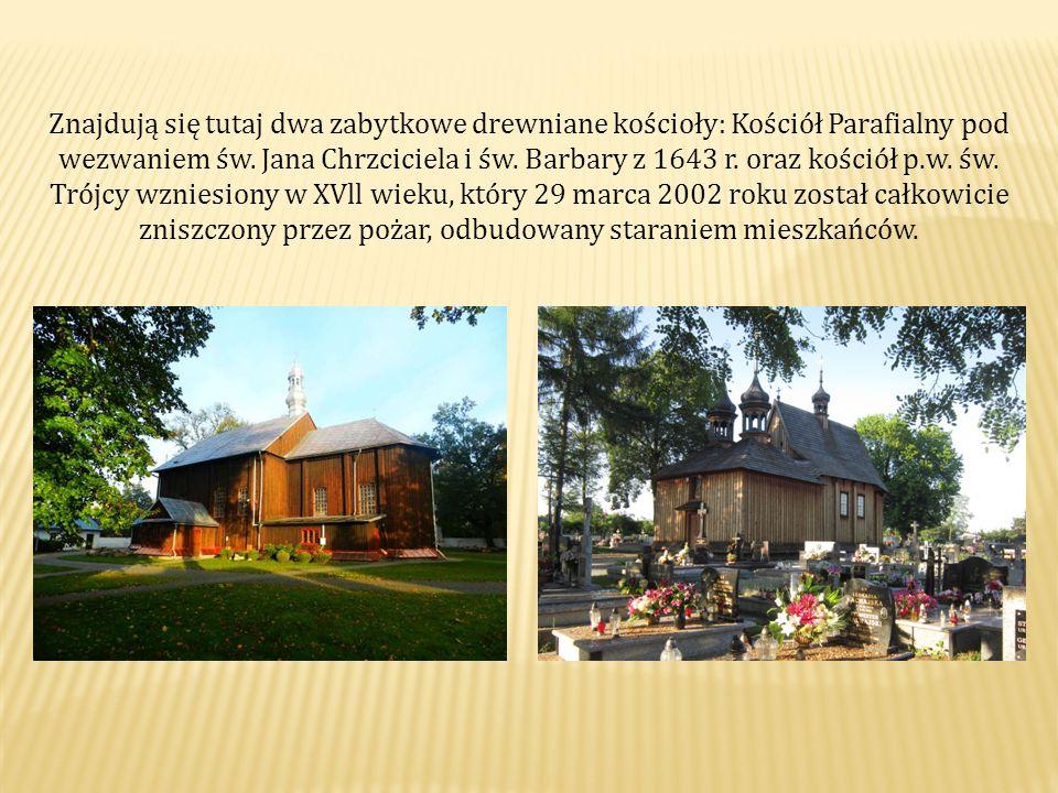 Znajdują się tutaj dwa zabytkowe drewniane kościoły: Kościół Parafialny pod wezwaniem św.