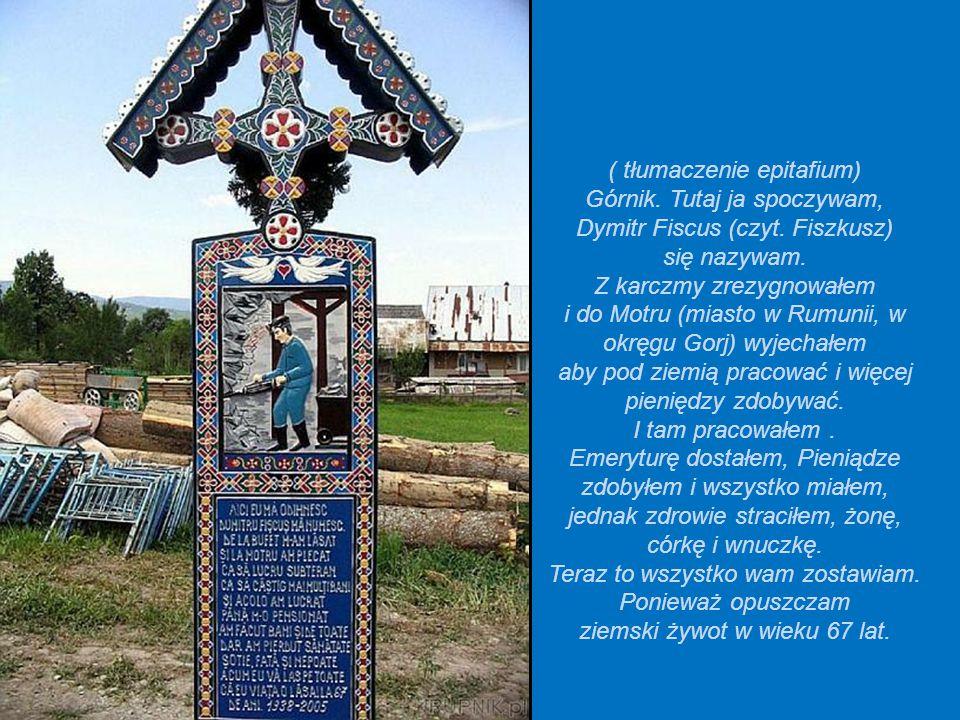 Stanioan Patras (1908-1977) Na każdym, wyrzeźbionym w bukowym drewnie krzyżu znajdują się wesołe wierszyki. Sam Patras przed śmiercią wyrył na swoim: