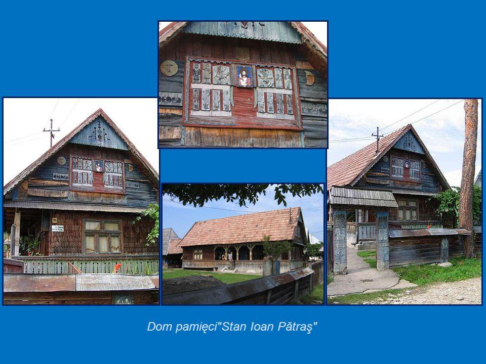 W tym domu (300m od cmentarza) mieszkał i pracował cieśla Ioan Stan Patras. Obecnie mieszka tu pop Dumitru kontynuator jego dzieła.