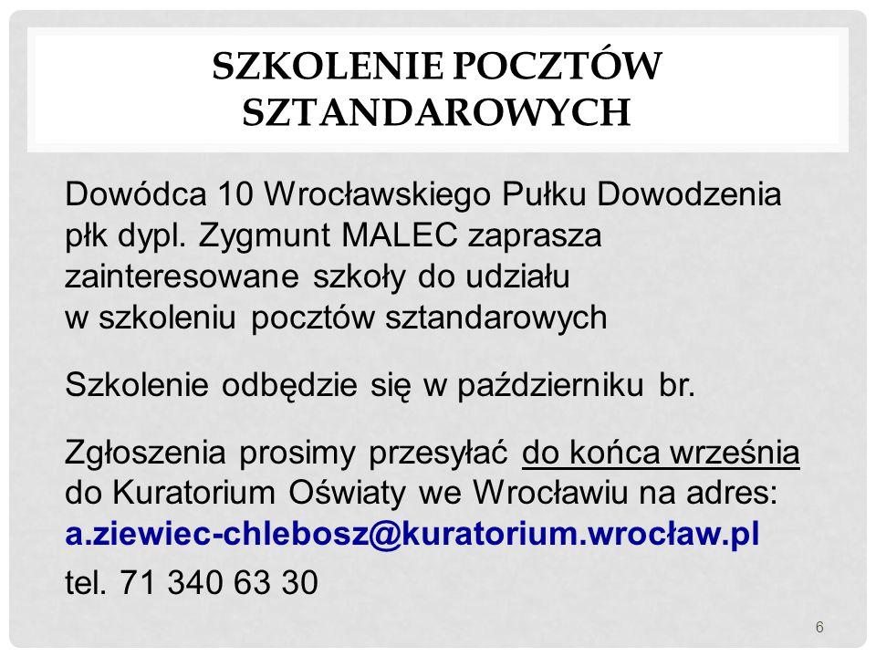 SZKOLENIE POCZTÓW SZTANDAROWYCH Dowódca 10 Wrocławskiego Pułku Dowodzenia płk dypl. Zygmunt MALEC zaprasza zainteresowane szkoły do udziału w szkoleni