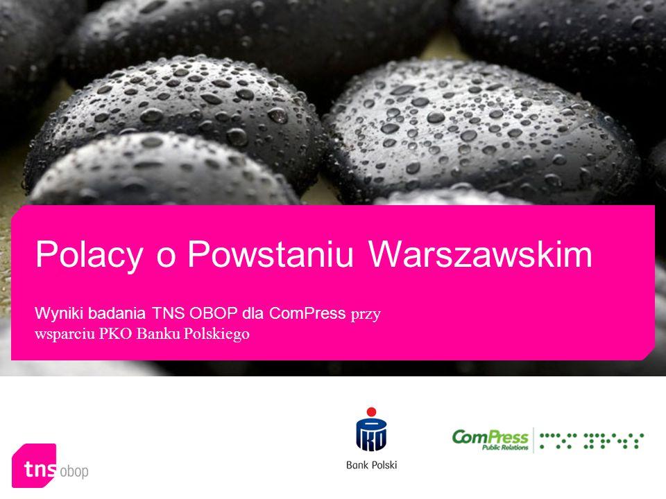 Polacy o Powstaniu Warszawskim Wyniki badania TNS OBOP dla ComPress przy wsparciu PKO Banku Polskiego