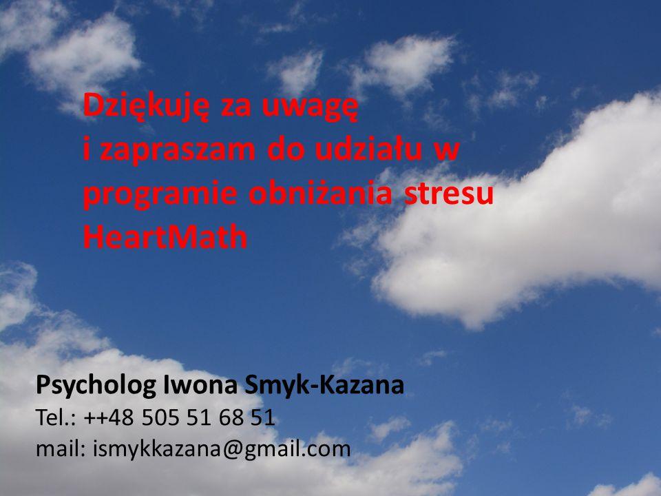 Dziękuję za uwagę i zapraszam do udziału w programie obniżania stresu HeartMath Psycholog Iwona Smyk-Kazana Tel.: ++48 505 51 68 51 mail: ismykkazana@