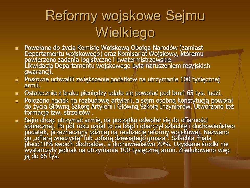 Reformy wojskowe Sejmu Wielkiego Powołano do życia Komisję Wojskową Obojga Narodów (zamiast Departamentu wojskowego) oraz Komisariat Wojskowy, któremu