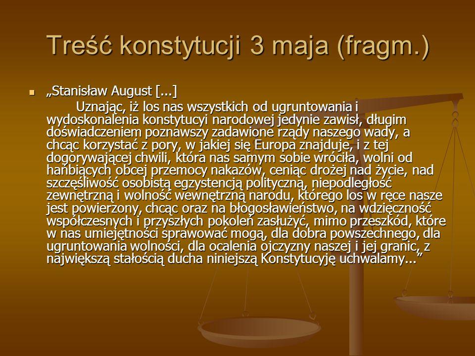 """Treść konstytucji 3 maja (fragm.) """"Stanisław August [...] """"Stanisław August [...] Uznając, iż los nas wszystkich od ugruntowania i wydoskonalenia kons"""