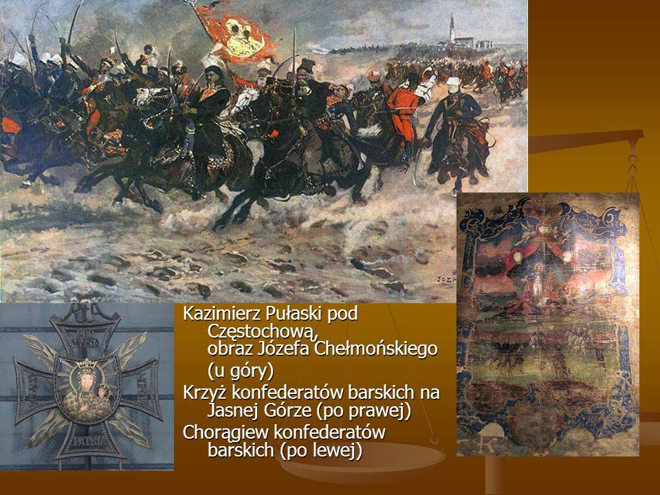 Kazimierz Pułaski pod Częstochową, obraz Józefa Chełmońskiego (u góry) Krzyż konfederatów barskich na Jasnej Górze (po prawej) Chorągiew konfederatów