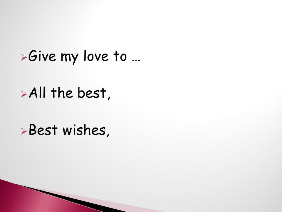  Give my love to …  All the best,  Best wishes,