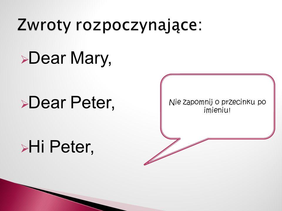  Dear Mary,  Dear Peter,  Hi Peter, Nie zapomnij o przecinku po imieniu !