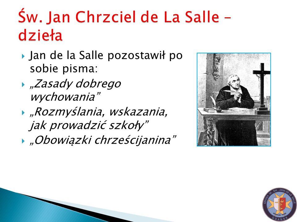 """ Jan de la Salle pozostawił po sobie pisma:  """"Zasady dobrego wychowania""""  """"Rozmyślania, wskazania, jak prowadzić szkoły""""  """"Obowiązki chrześcijanin"""