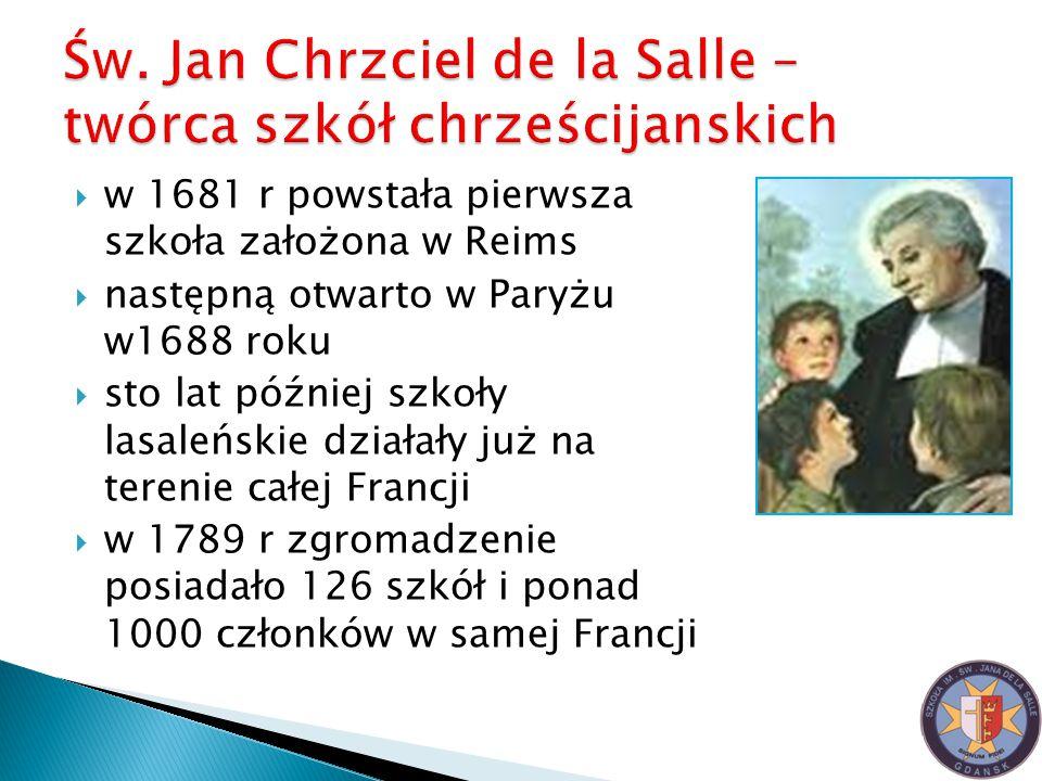  w 1681 r powstała pierwsza szkoła założona w Reims  następną otwarto w Paryżu w1688 roku  sto lat później szkoły lasaleńskie działały już na teren