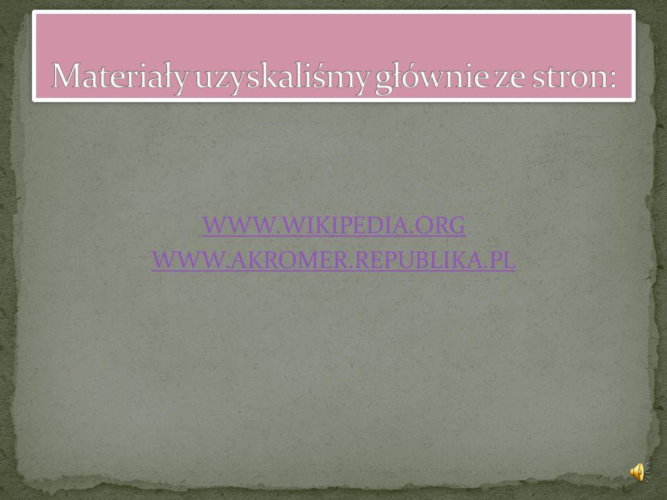 WWW.WIKIPEDIA.ORG WWW.AKROMER.REPUBLIKA.PL