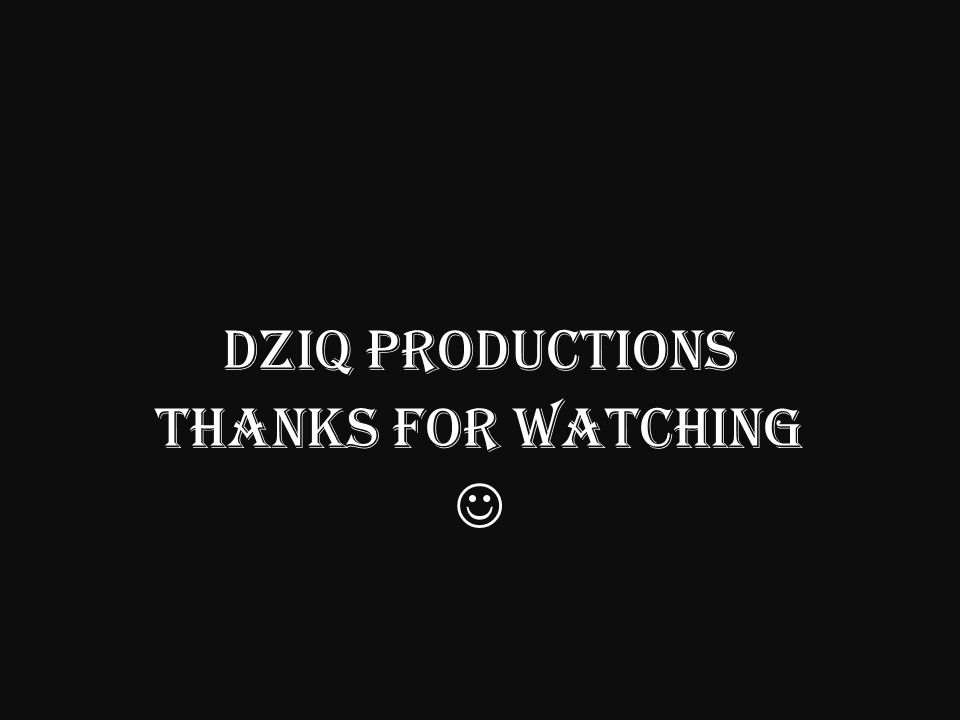 DziQ Productions THANKS FOR WATCHING