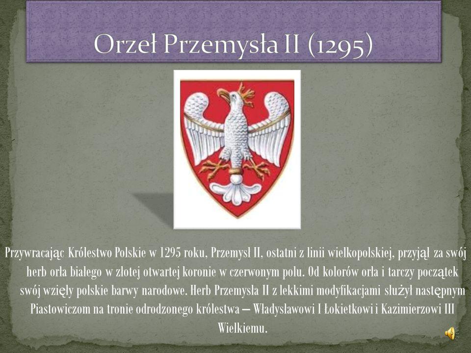 Przywracaj ą c Królestwo Polskie w 1295 roku, Przemysł II, ostatni z linii wielkopolskiej, przyj ą ł za swój herb orła białego w złotej otwartej koronie w czerwonym polu.