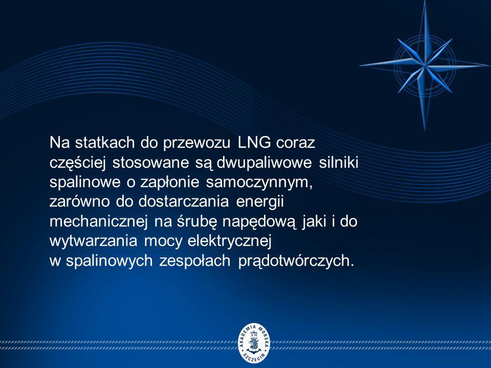 Na statkach do przewozu LNG coraz częściej stosowane są dwupaliwowe silniki spalinowe o zapłonie samoczynnym, zarówno do dostarczania energii mechanicznej na śrubę napędową jaki i do wytwarzania mocy elektrycznej w spalinowych zespołach prądotwórczych.