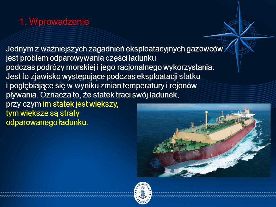 1. Wprowadzenie Jednym z ważniejszych zagadnień eksploatacyjnych gazowców jest problem odparowywania części ładunku podczas podróży morskiej i jego ra