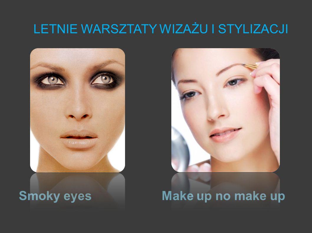 LETNIE WARSZTATY WIZAŻU I STYLIZACJI Makijaż dzienny Makijaż wieczorowy