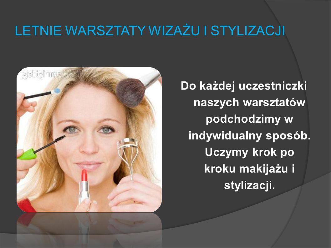 LETNIE WARSZTATY WIZAŻU I STYLIZACJI Letnie warsztaty i szkolenia z wizażu oraz stylizacji realizujemy głównie z myślą o kobietach spędzających czas n