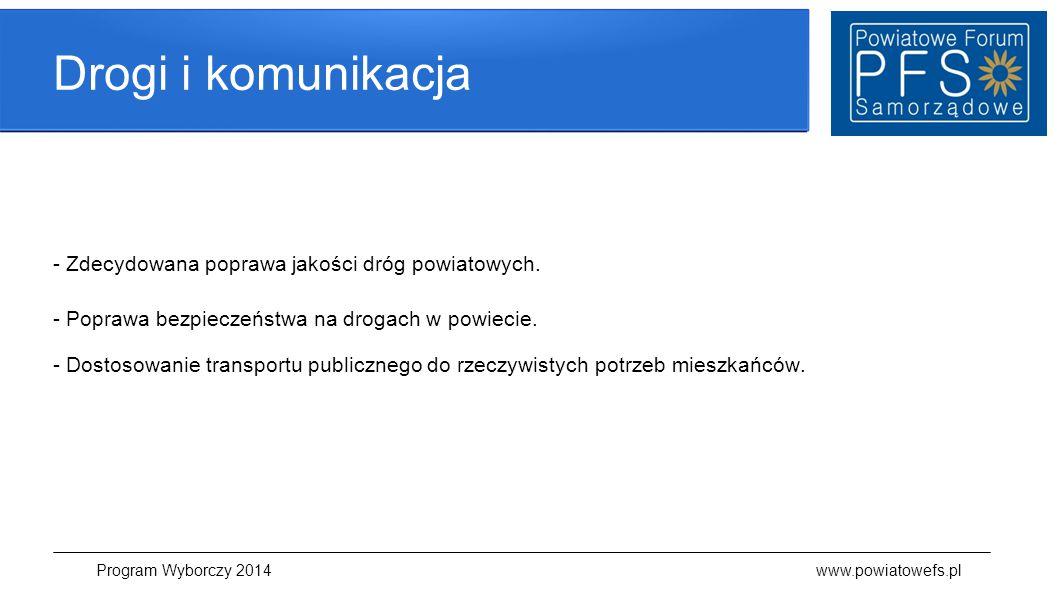 Drogi i komunikacja - Zdecydowana poprawa jakości dróg powiatowych. - Poprawa bezpieczeństwa na drogach w powiecie. - Dostosowanie transportu publiczn